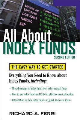 Richard Ferri - All About Index Funds: The Easy Way to Get Started