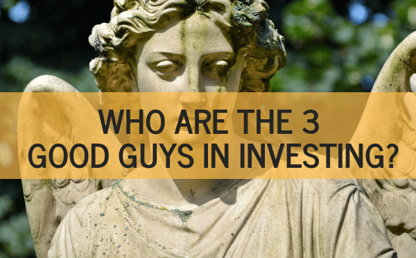 Who are the good guys in investing? Who are the ones that have helped millions of people achieve their hopes and dreams through investing? Let's find out!